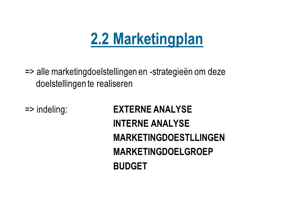 2.2 Marketingplan => alle marketingdoelstellingen en -strategieën om deze doelstellingen te realiseren.