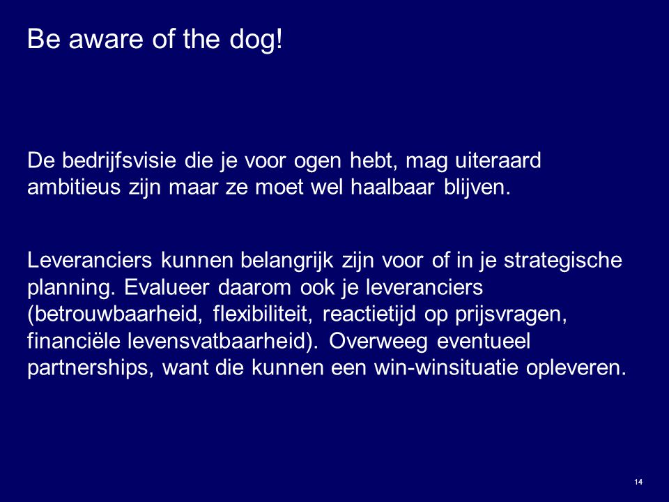 Be aware of the dog! De bedrijfsvisie die je voor ogen hebt, mag uiteraard ambitieus zijn maar ze moet wel haalbaar blijven.