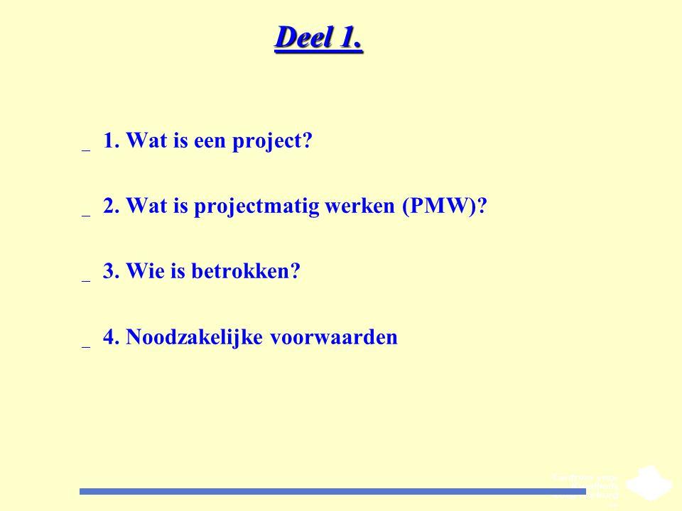 Deel 1. 1. Wat is een project 2. Wat is projectmatig werken (PMW)