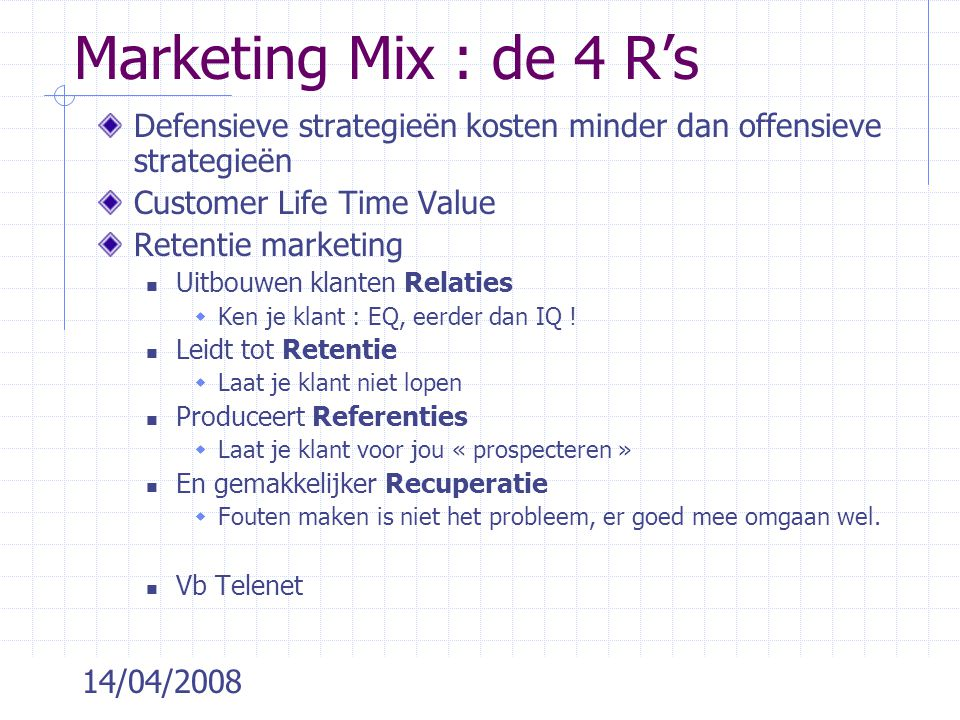 Marketing Mix : de 4 R's Defensieve strategieën kosten minder dan offensieve strategieën. Customer Life Time Value.