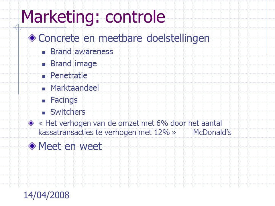 Marketing: controle Concrete en meetbare doelstellingen Meet en weet