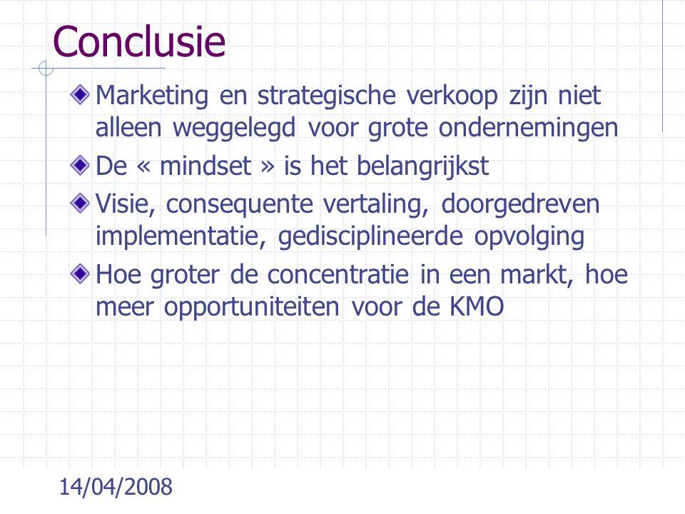 Conclusie Marketing en strategische verkoop zijn niet alleen weggelegd voor grote ondernemingen. De « mindset » is het belangrijkst.