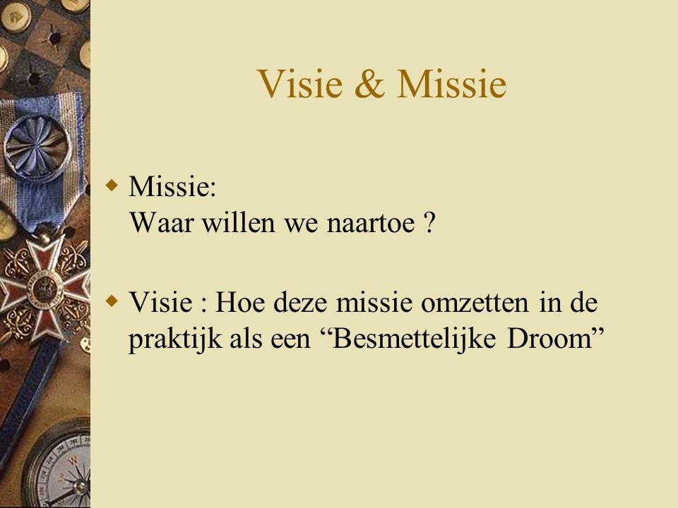 Visie & Missie Missie: Waar willen we naartoe