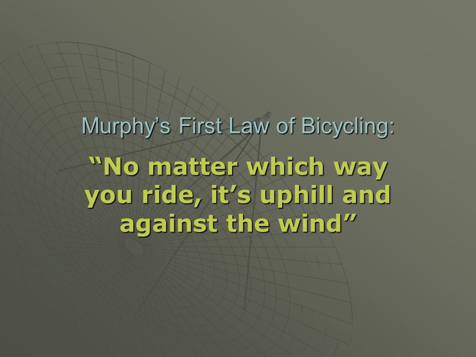 Murphy's First Law of Bicycling: