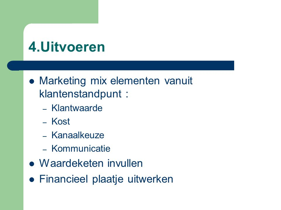 4.Uitvoeren Marketing mix elementen vanuit klantenstandpunt :