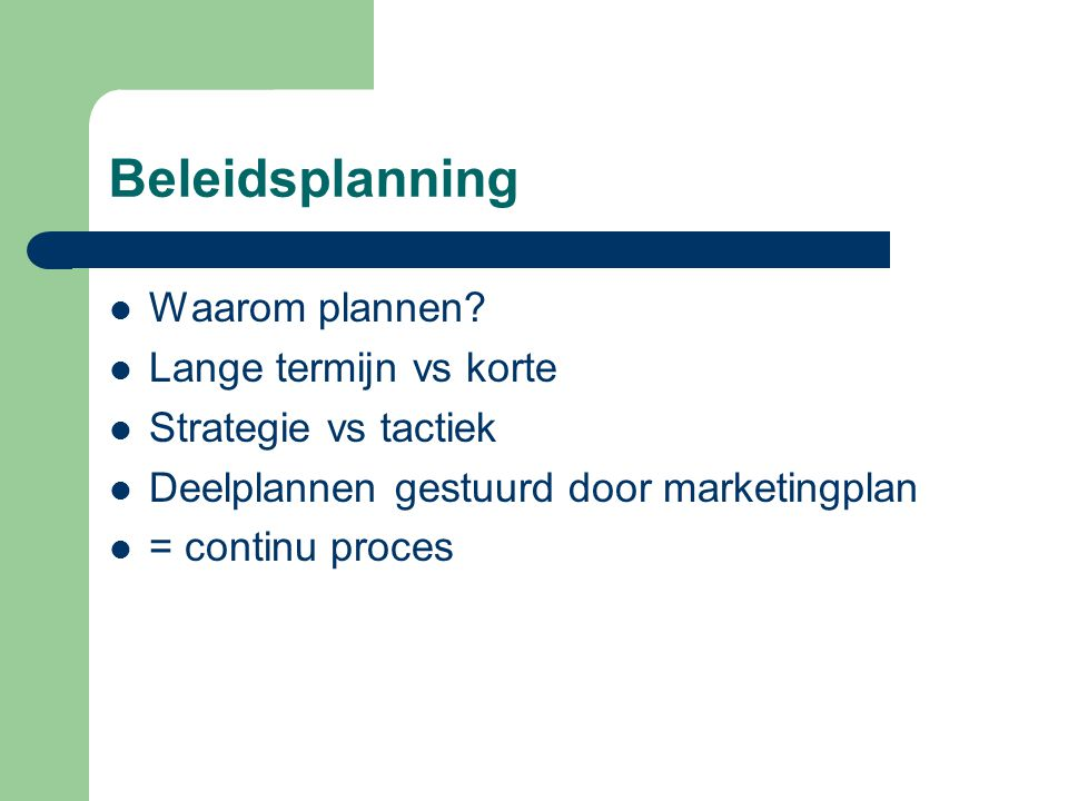 Beleidsplanning Waarom plannen Lange termijn vs korte