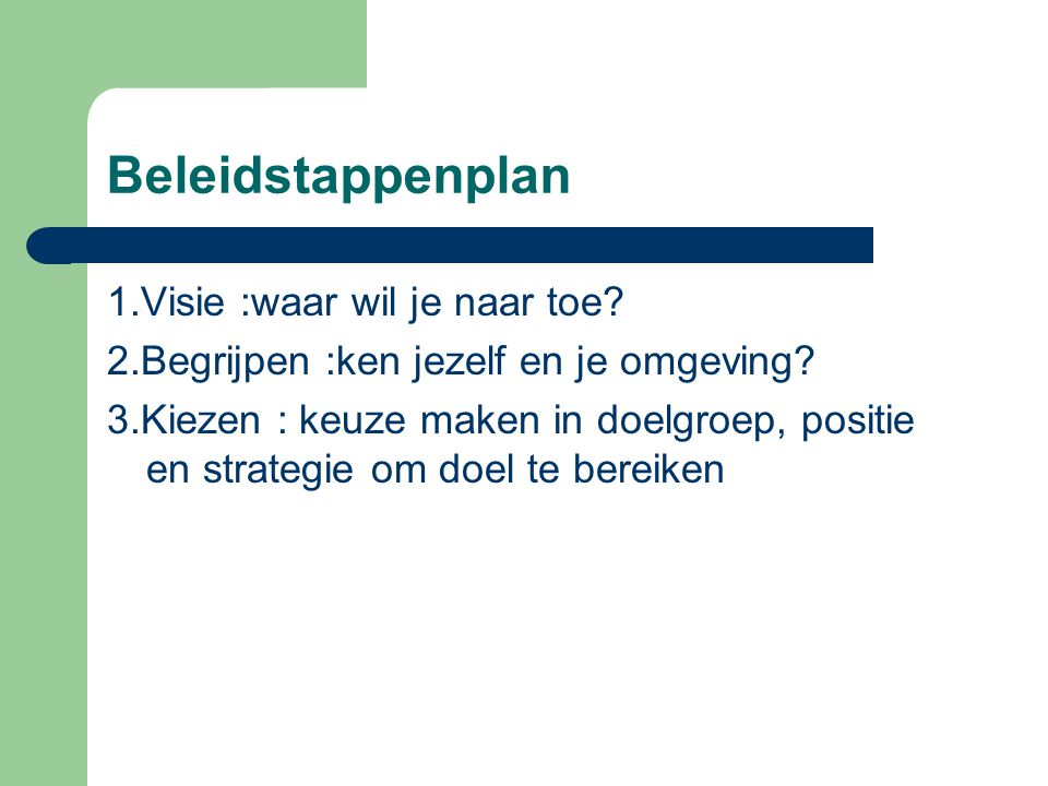 Beleidstappenplan 1.Visie :waar wil je naar toe