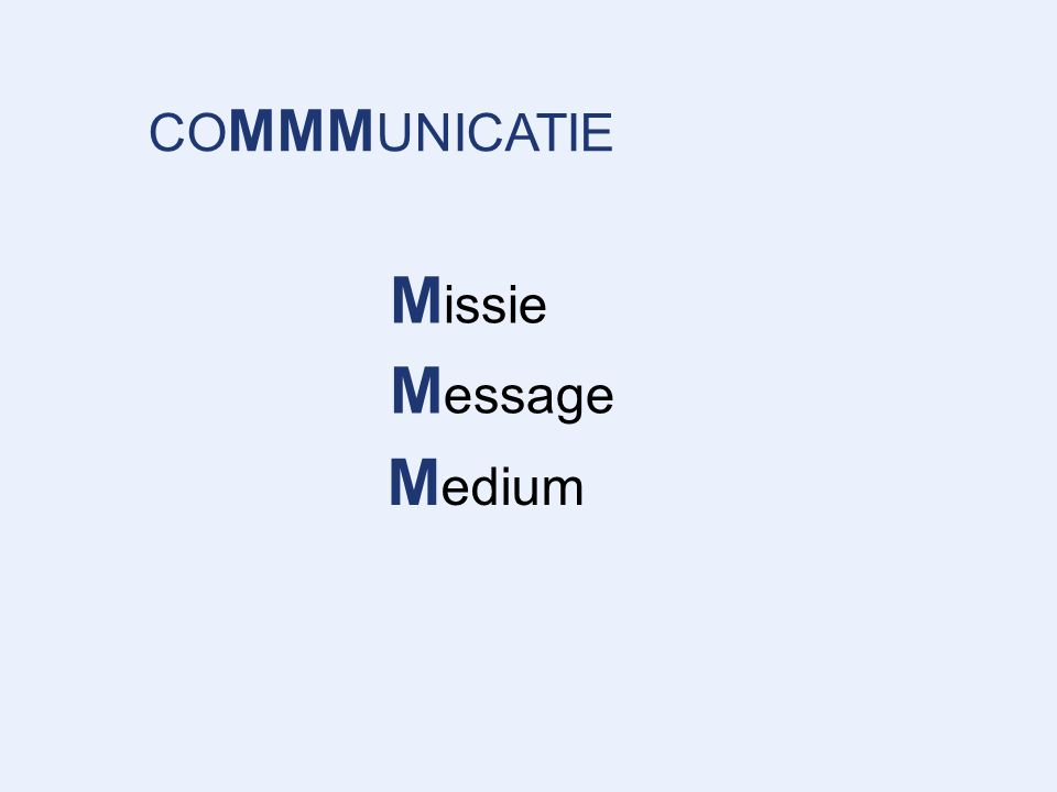 COMMMUNICATIE Missie Message Medium