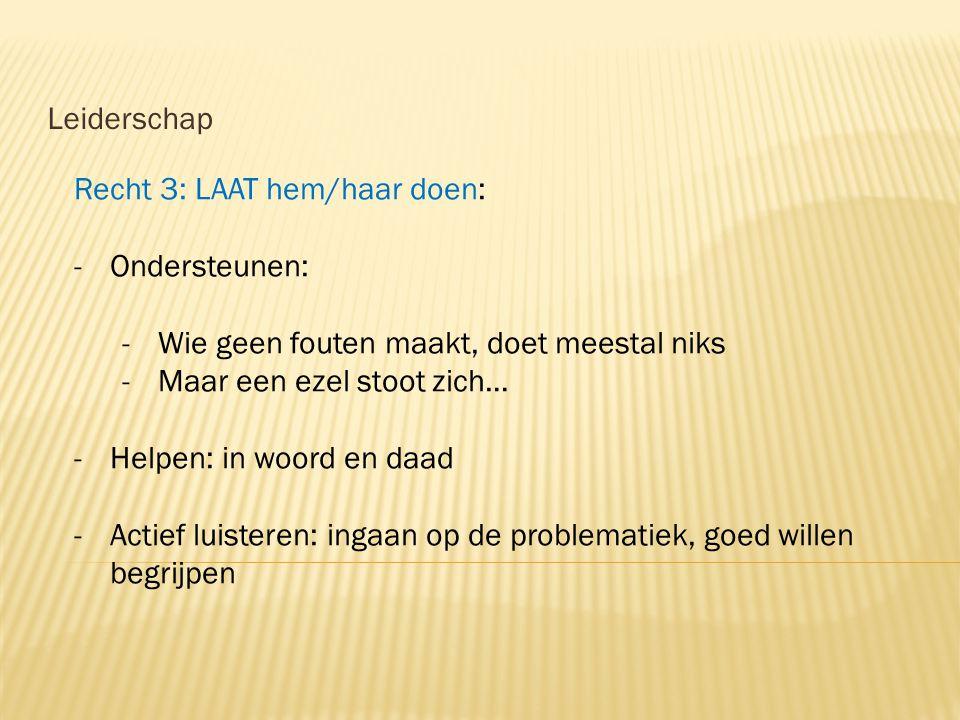 Leiderschap Recht 3: LAAT hem/haar doen: Ondersteunen: Wie geen fouten maakt, doet meestal niks. Maar een ezel stoot zich…
