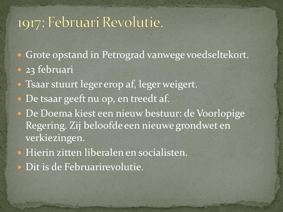 1917: Februari Revolutie. Grote opstand in Petrograd vanwege voedseltekort. 23 februari. Tsaar stuurt leger erop af, leger weigert.
