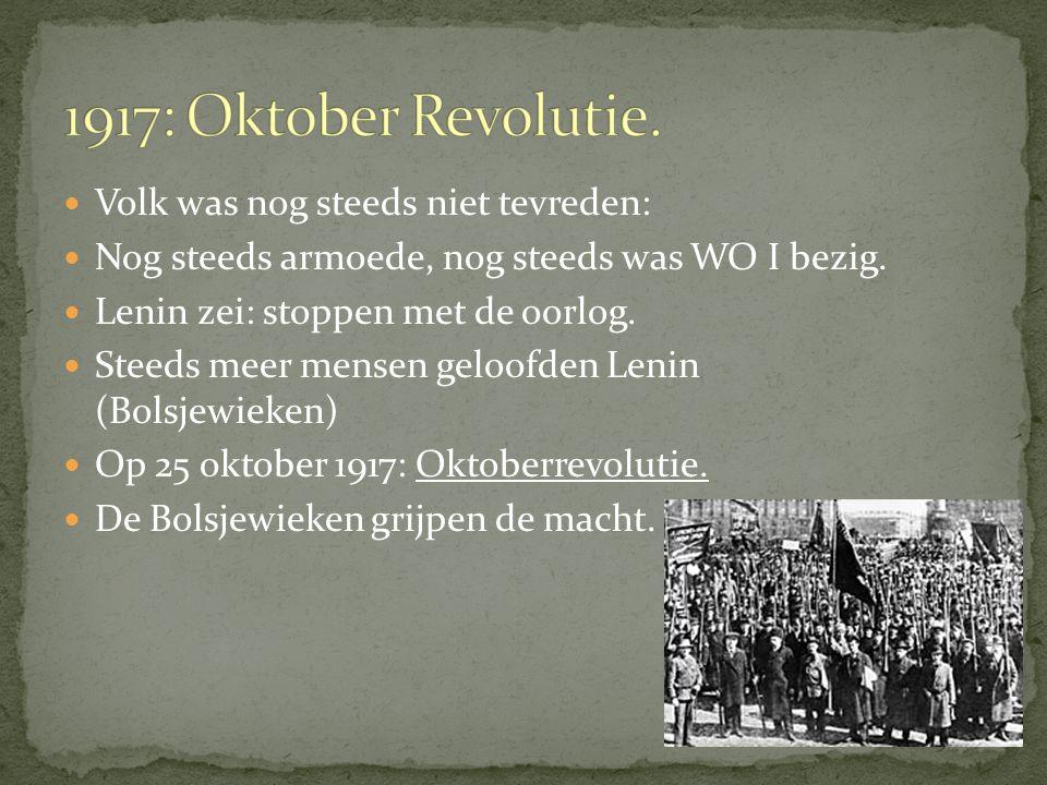 1917: Oktober Revolutie. Volk was nog steeds niet tevreden: