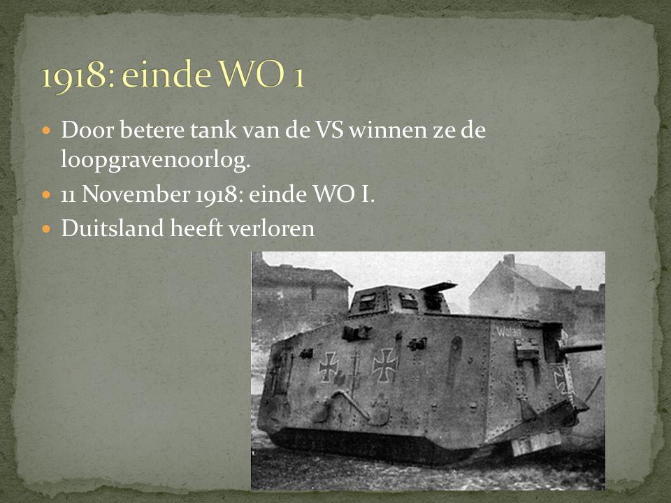 1918: einde WO 1 Door betere tank van de VS winnen ze de loopgravenoorlog. 11 November 1918: einde WO I.