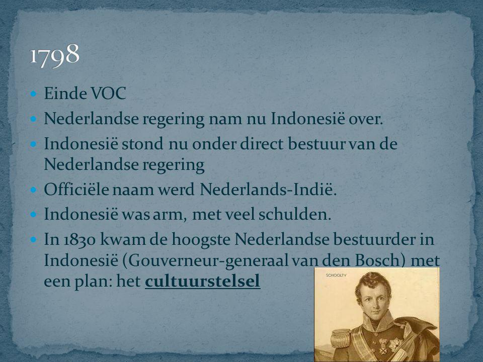 1798 Einde VOC Nederlandse regering nam nu Indonesië over.