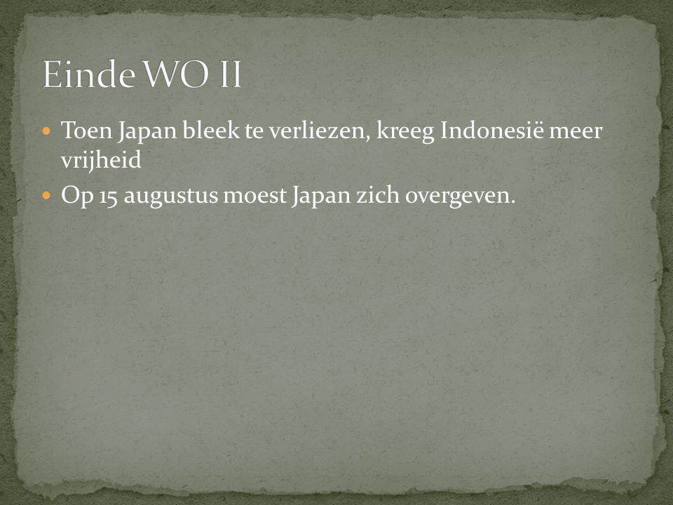 Einde WO II Toen Japan bleek te verliezen, kreeg Indonesië meer vrijheid.