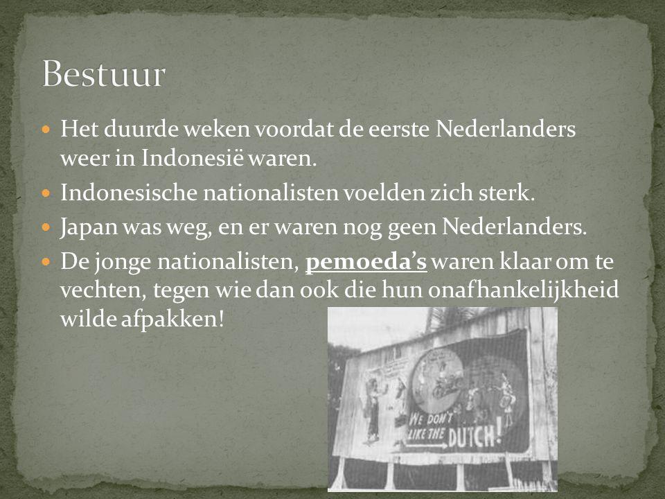 Bestuur Het duurde weken voordat de eerste Nederlanders weer in Indonesië waren. Indonesische nationalisten voelden zich sterk.