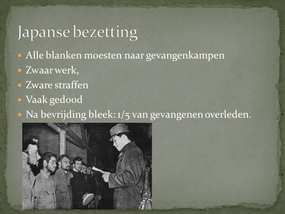 Japanse bezetting Alle blanken moesten naar gevangenkampen Zwaar werk,