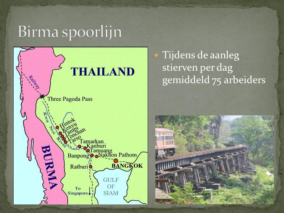 Birma spoorlijn Tijdens de aanleg stierven per dag gemiddeld 75 arbeiders