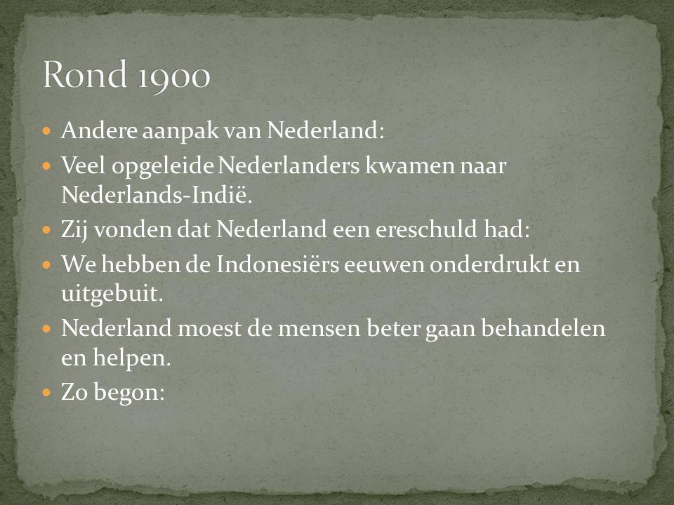 Rond 1900 Andere aanpak van Nederland: