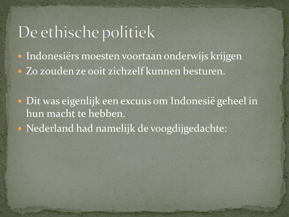De ethische politiek Indonesiërs moesten voortaan onderwijs krijgen