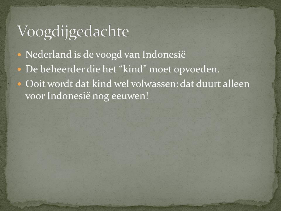 Voogdijgedachte Nederland is de voogd van Indonesië