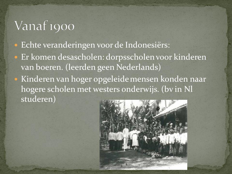 Vanaf 1900 Echte veranderingen voor de Indonesiërs: