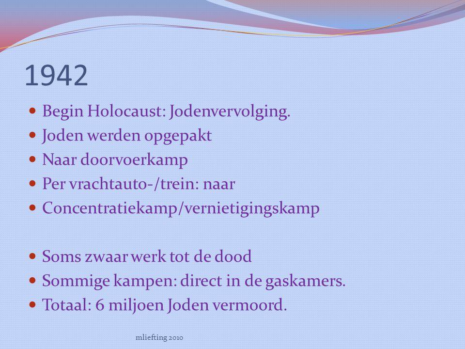 1942 Begin Holocaust: Jodenvervolging. Joden werden opgepakt