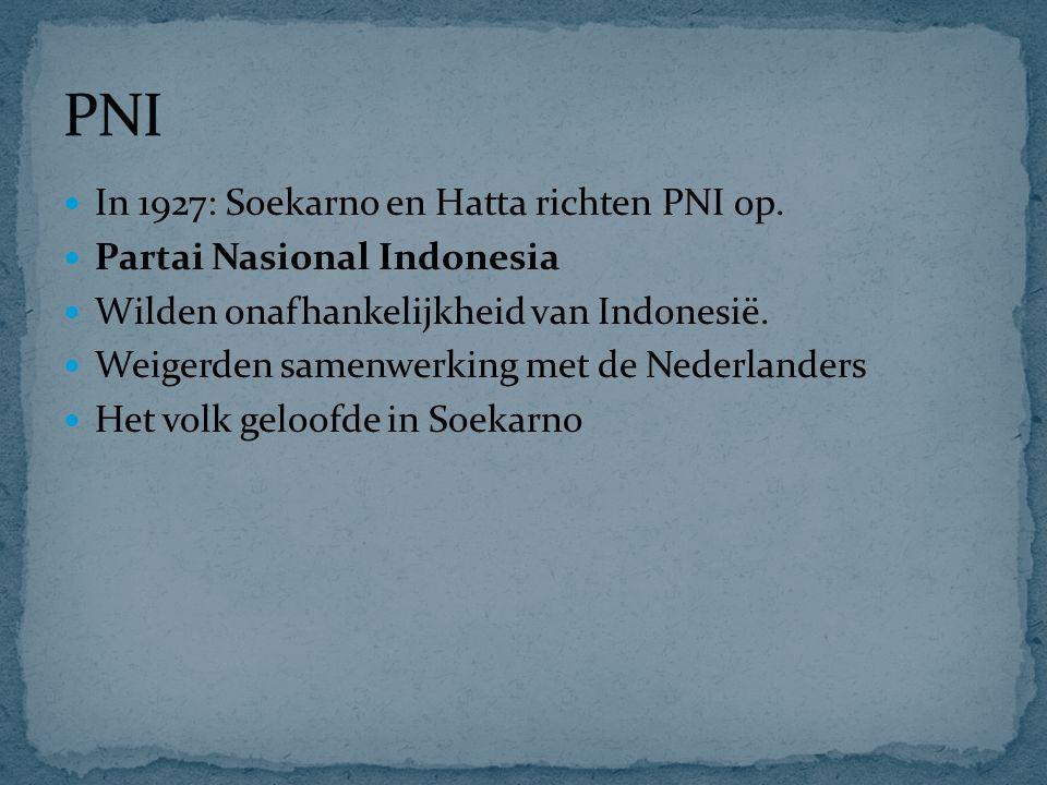 PNI In 1927: Soekarno en Hatta richten PNI op.