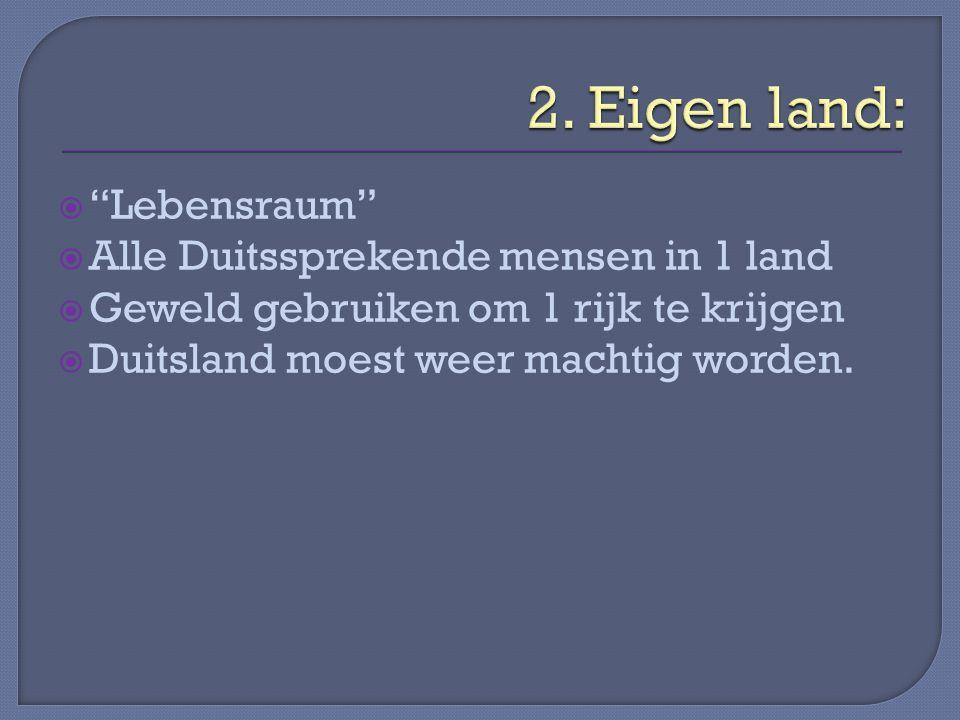 2. Eigen land: Lebensraum Alle Duitssprekende mensen in 1 land