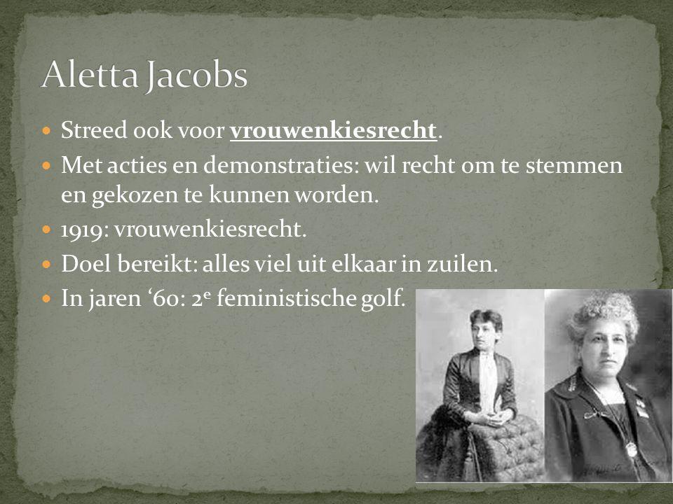 Aletta Jacobs Streed ook voor vrouwenkiesrecht.