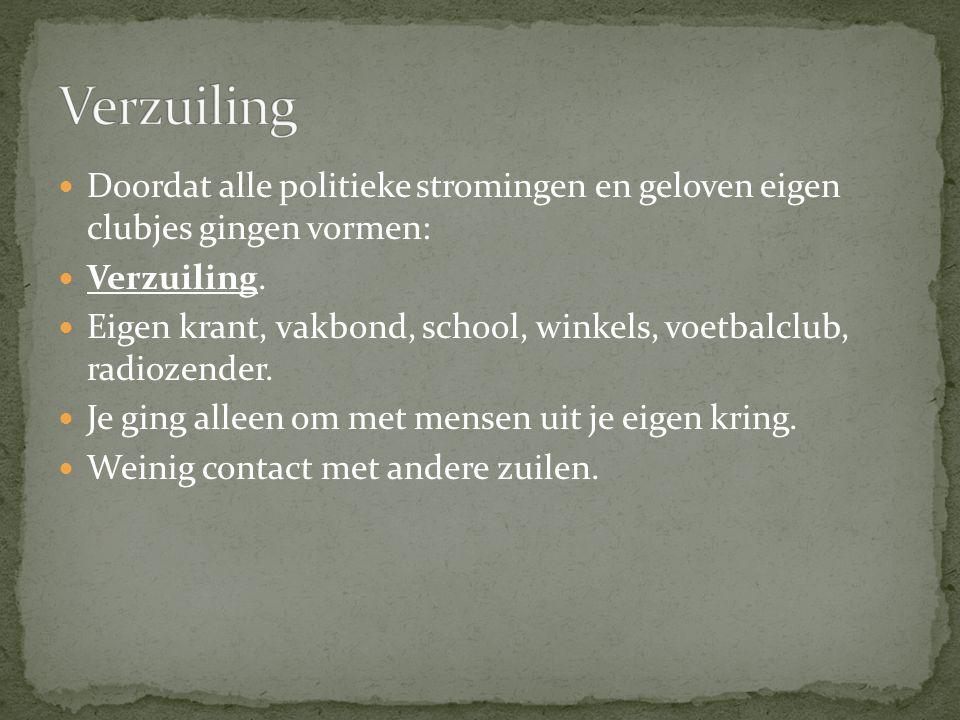 Verzuiling Doordat alle politieke stromingen en geloven eigen clubjes gingen vormen: Verzuiling.
