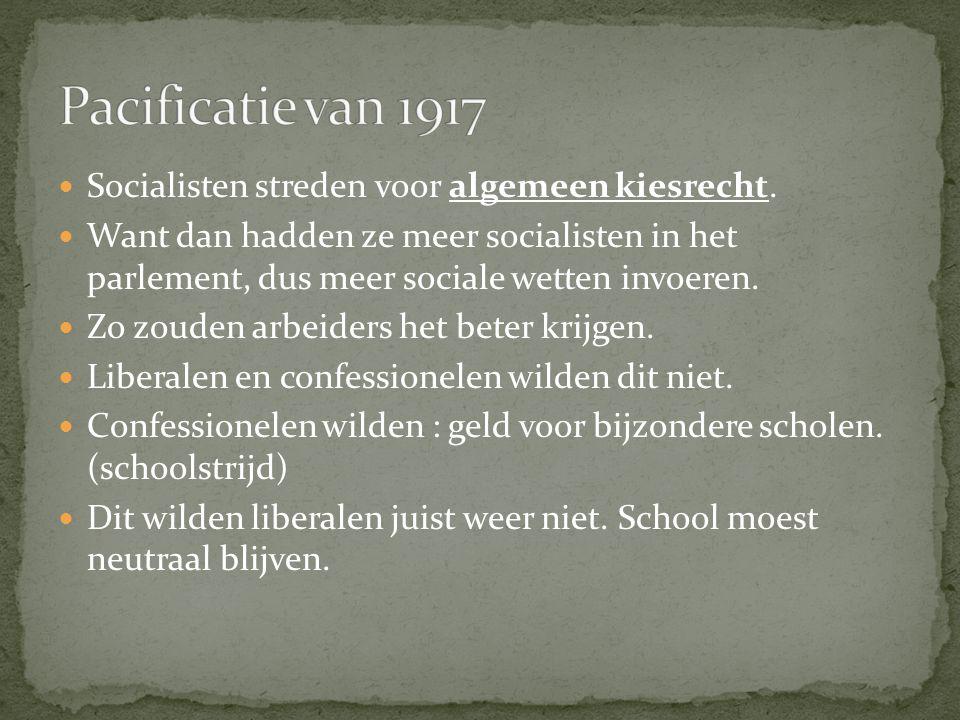 Pacificatie van 1917 Socialisten streden voor algemeen kiesrecht.