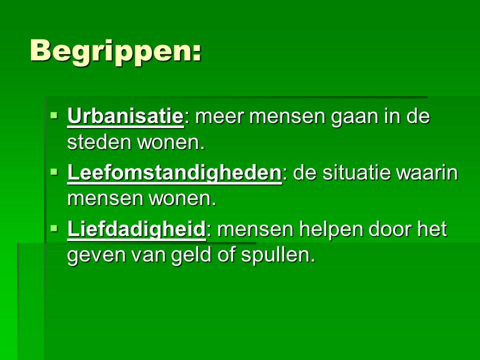 Begrippen: Urbanisatie: meer mensen gaan in de steden wonen.