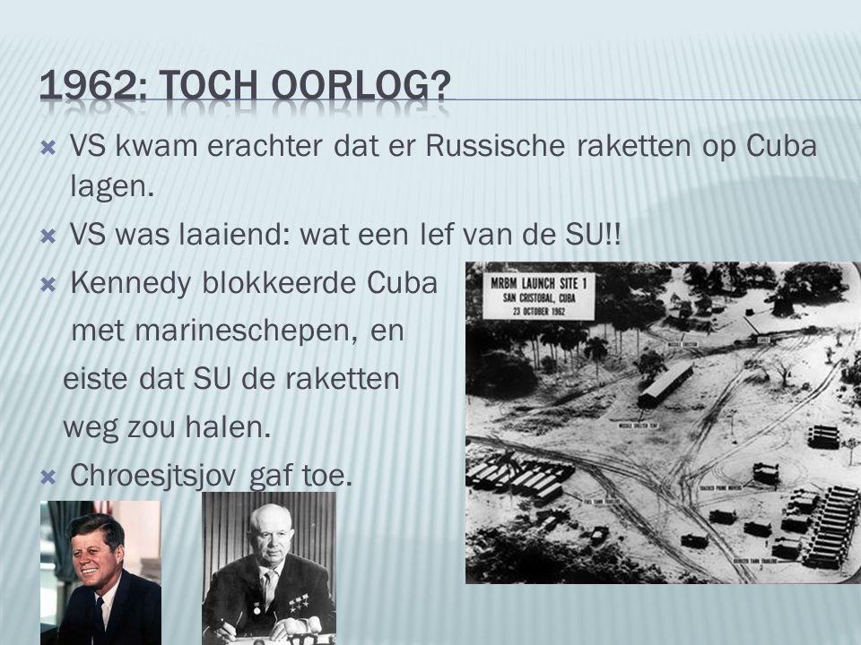1962: Toch Oorlog VS kwam erachter dat er Russische raketten op Cuba lagen. VS was laaiend: wat een lef van de SU!!