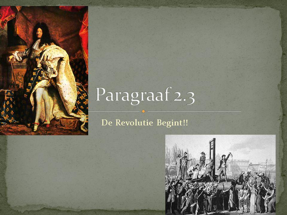 Paragraaf 2.3 De Revolutie Begint!!