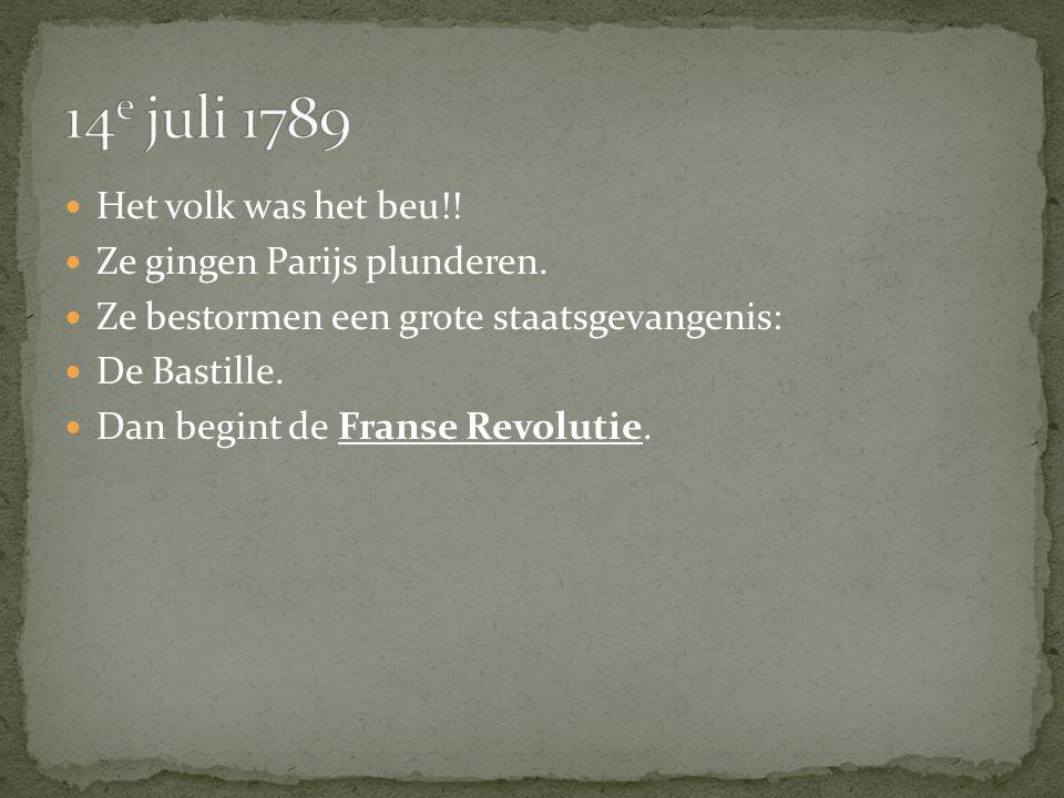 14e juli 1789 Het volk was het beu!! Ze gingen Parijs plunderen.