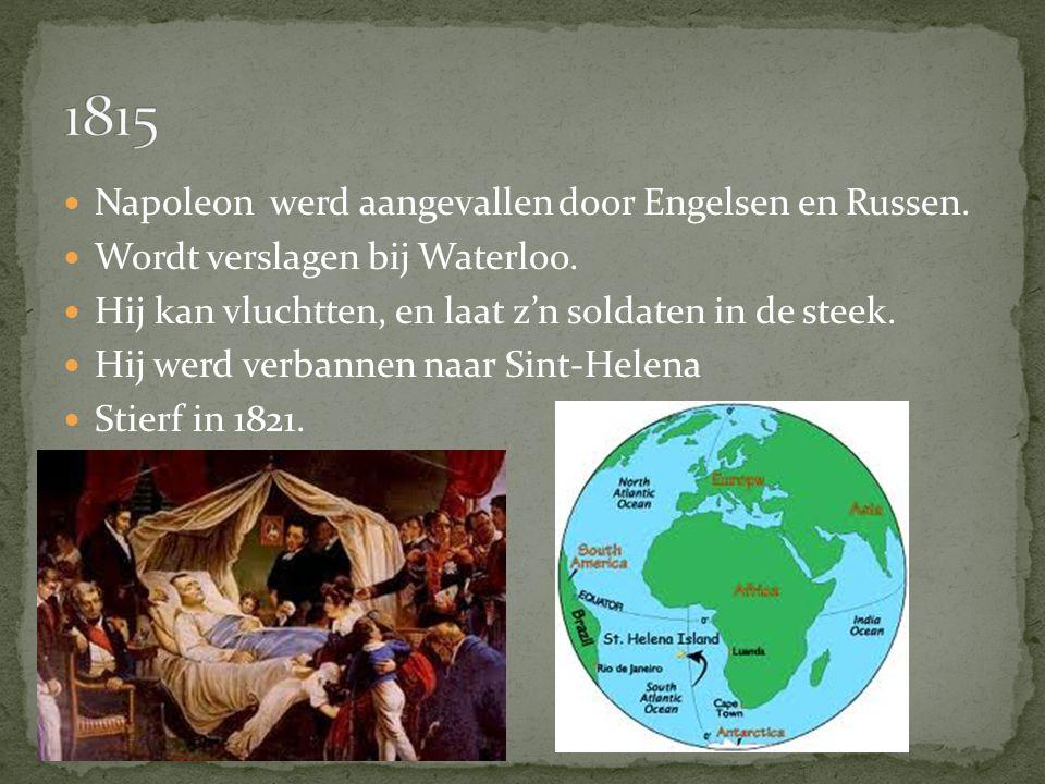 1815 Napoleon werd aangevallen door Engelsen en Russen.