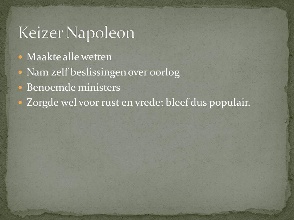 Keizer Napoleon Maakte alle wetten Nam zelf beslissingen over oorlog