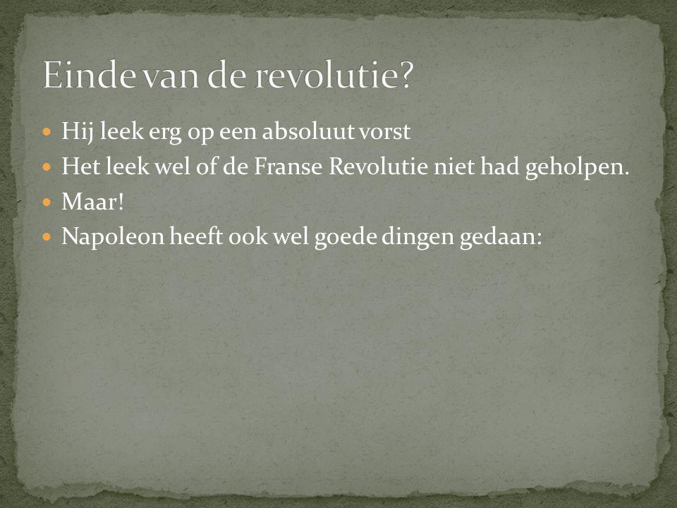 Einde van de revolutie Hij leek erg op een absoluut vorst