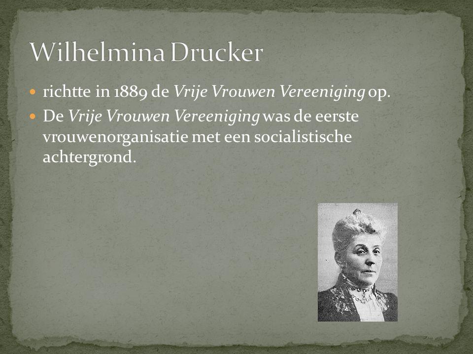 Wilhelmina Drucker richtte in 1889 de Vrije Vrouwen Vereeniging op.