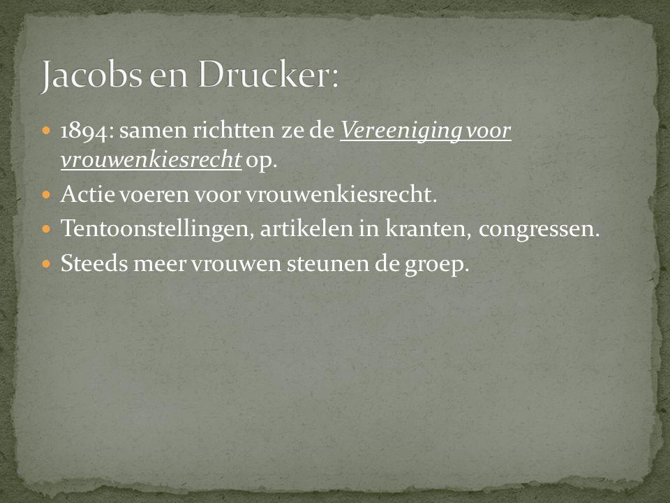Jacobs en Drucker: 1894: samen richtten ze de Vereeniging voor vrouwenkiesrecht op. Actie voeren voor vrouwenkiesrecht.