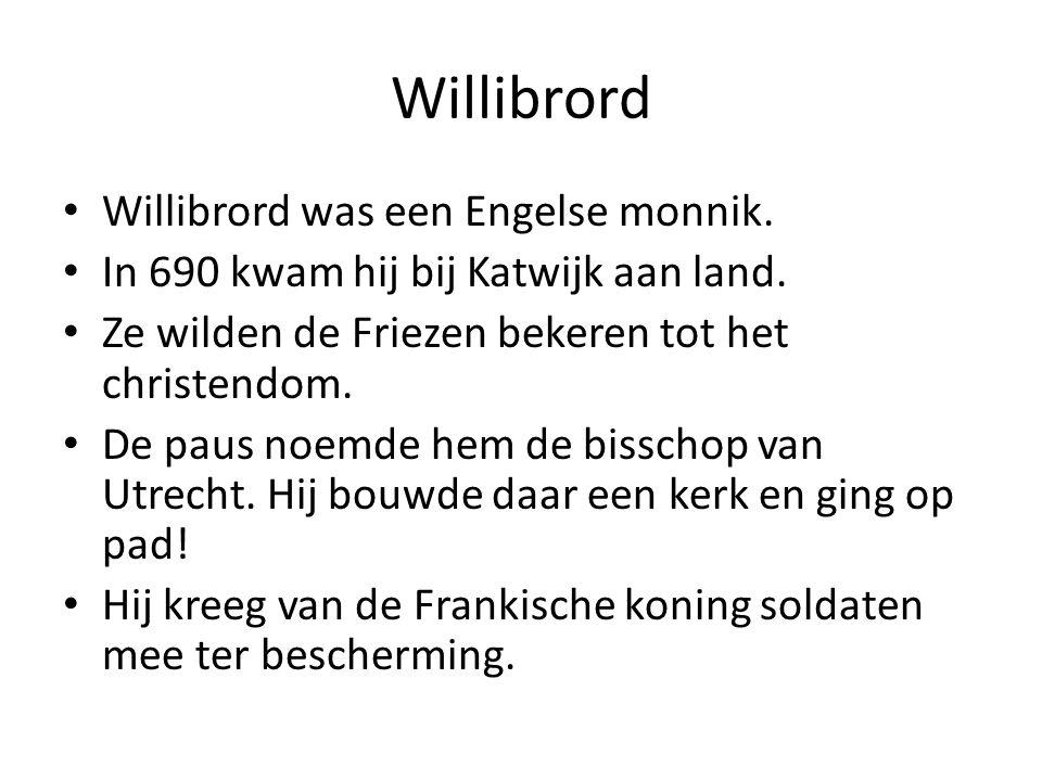 Willibrord Willibrord was een Engelse monnik.