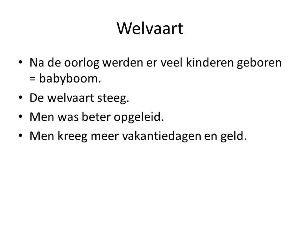 Welvaart Na de oorlog werden er veel kinderen geboren = babyboom.