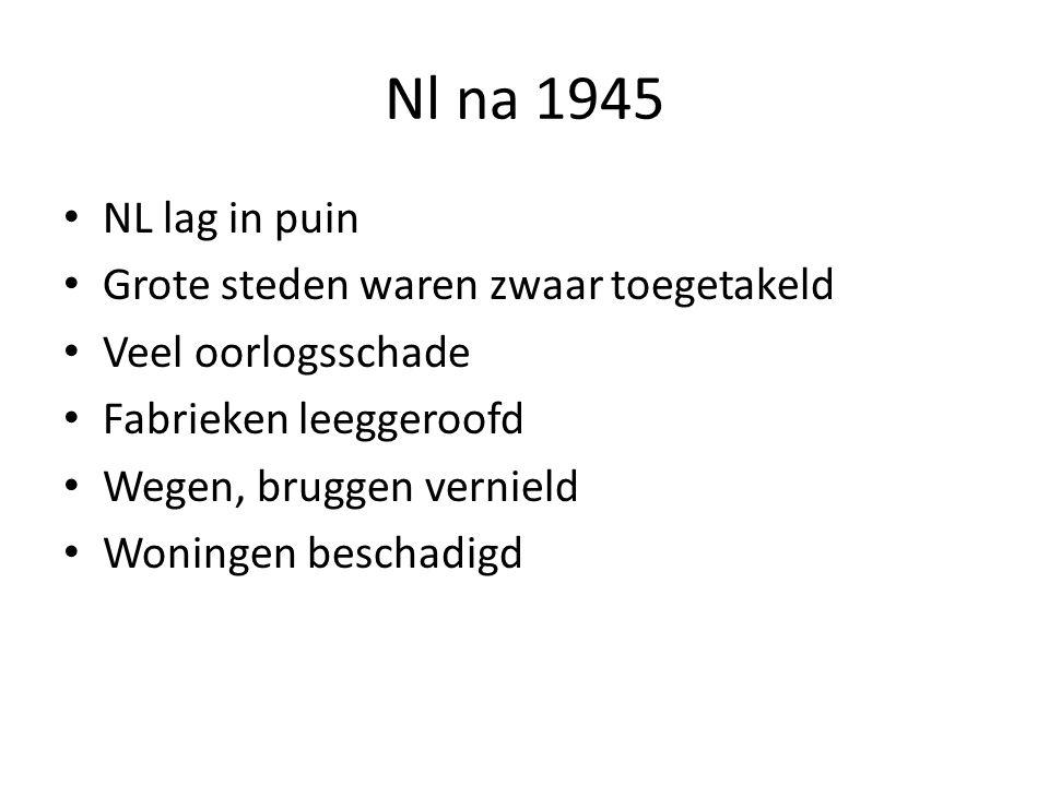Nl na 1945 NL lag in puin Grote steden waren zwaar toegetakeld