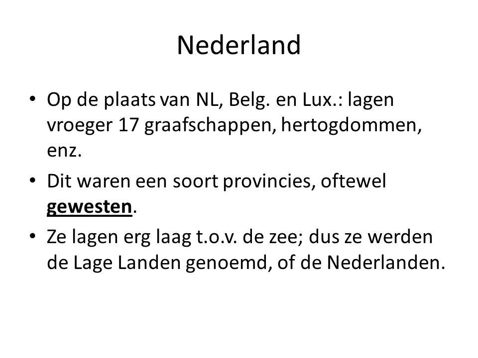 Nederland Op de plaats van NL, Belg. en Lux.: lagen vroeger 17 graafschappen, hertogdommen, enz. Dit waren een soort provincies, oftewel gewesten.