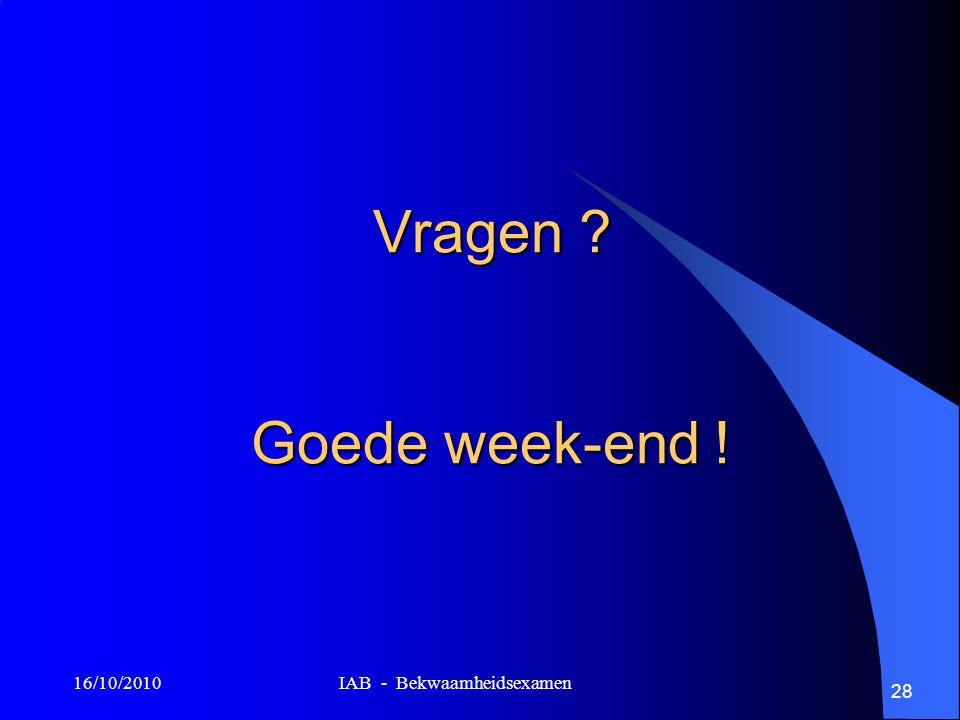 Vragen Goede week-end ! 16/10/2010 IAB - Bekwaamheidsexamen