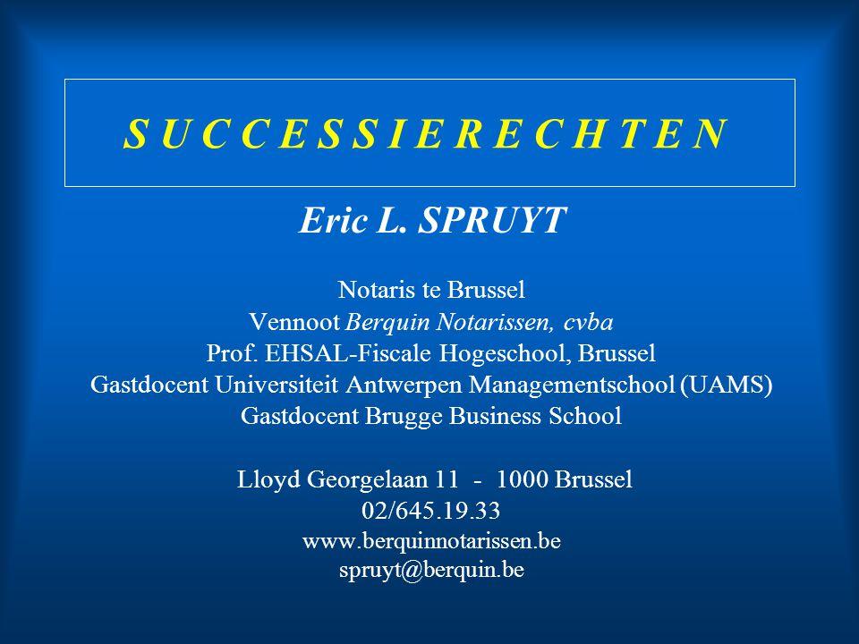 S U C C E S S I E R E C H T E N Eric L. SPRUYT Notaris te Brussel