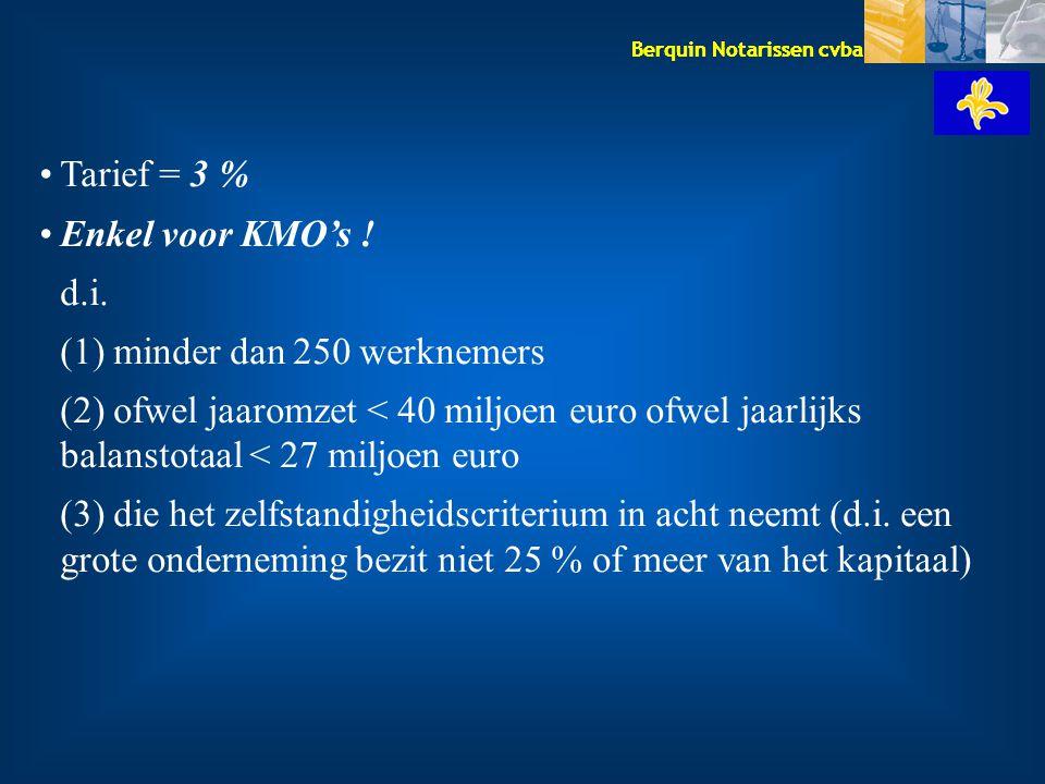 Tarief = 3 % Enkel voor KMO's ! d.i. (1) minder dan 250 werknemers.