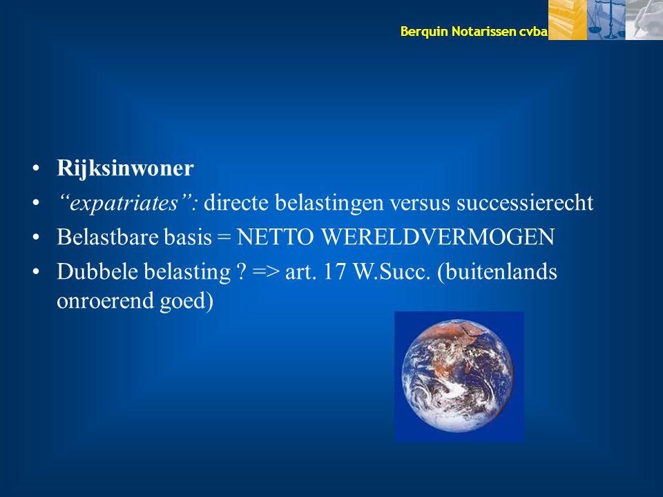 Rijksinwoner expatriates : directe belastingen versus successierecht. Belastbare basis = NETTO WERELDVERMOGEN.