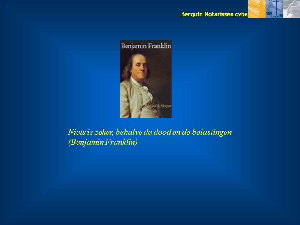 Niets is zeker, behalve de dood en de belastingen (Benjamin Franklin)