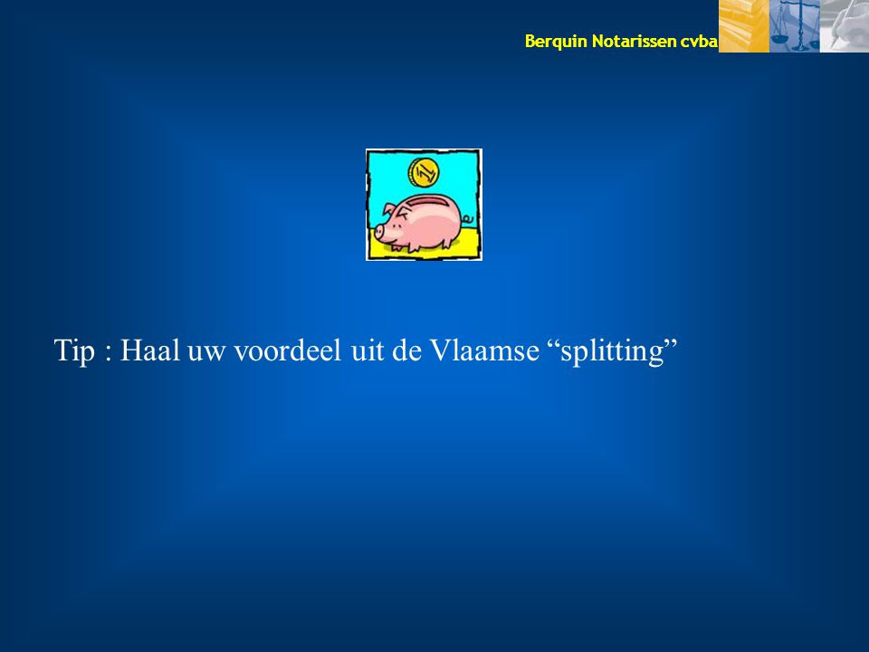 Tip : Haal uw voordeel uit de Vlaamse splitting